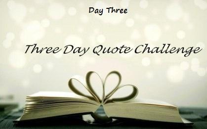 Three Day Quote Challenge Day Three