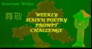 Ronovan Writes Weekly Haiku Poetry Prompt Challenge