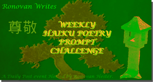 Ronovan Writes Weekly Haiku Poetry Prompt Challenge